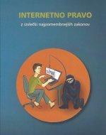 Internetno pravo : z izvlečki najpomembnejših zakonov